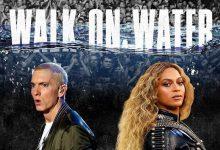 "Photo of ""Walk On Water"" Eminem feat Beyonce, testo e traduzione"